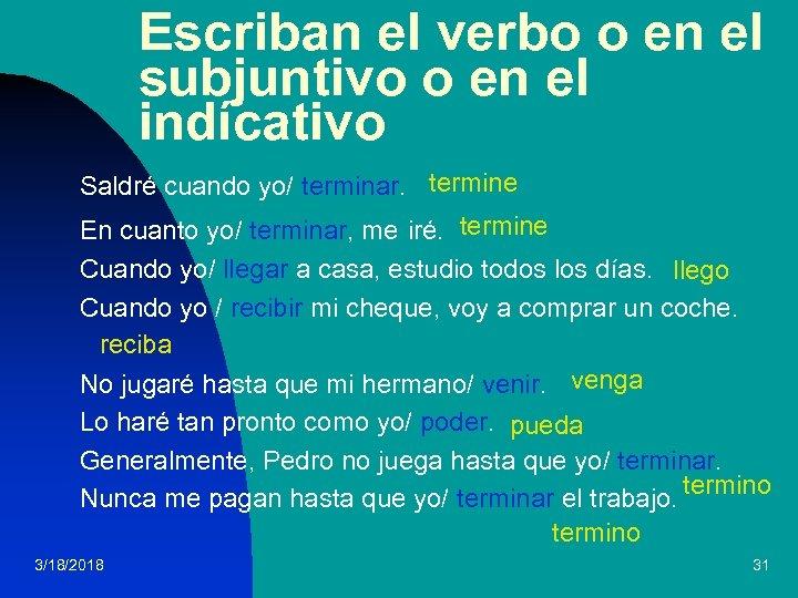 Escriban el verbo o en el subjuntivo o en el indícativo Saldré cuando yo/