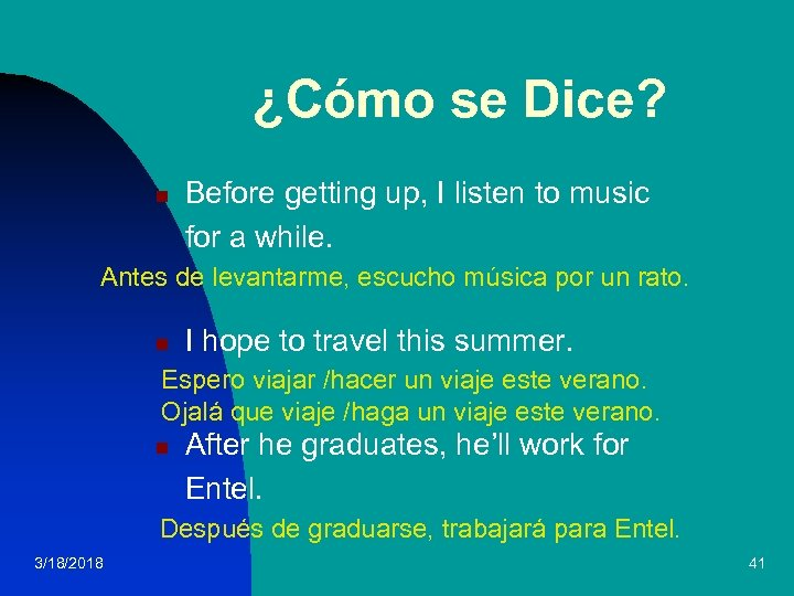 ¿Cómo se Dice? n Before getting up, I listen to music for a while.