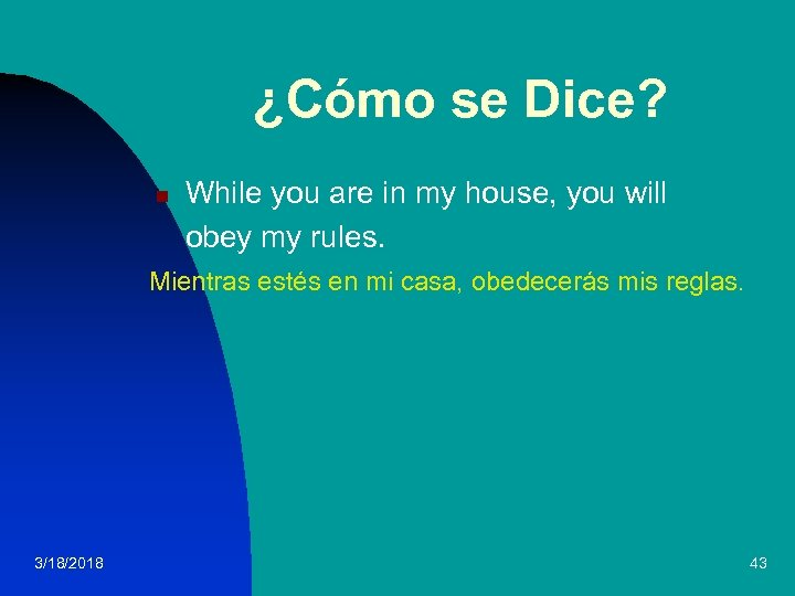 ¿Cómo se Dice? n While you are in my house, you will obey my