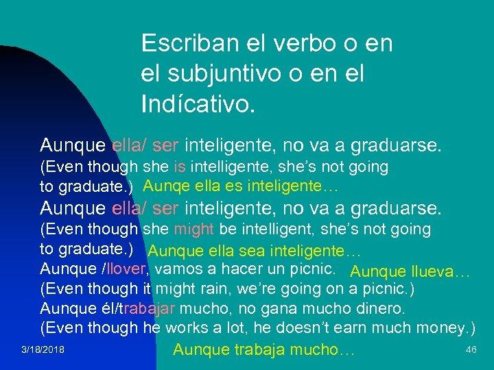 Escriban el verbo o en el subjuntivo o en el Indícativo. Aunque ella/ ser