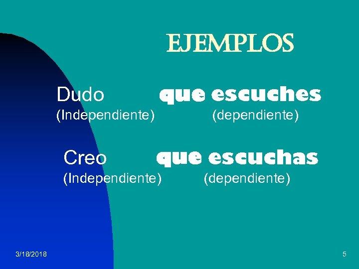 e. Je. Mpl. Os Dudo que escuches (Independiente) Creo (dependiente) que escuchas (Independiente) 3/18/2018