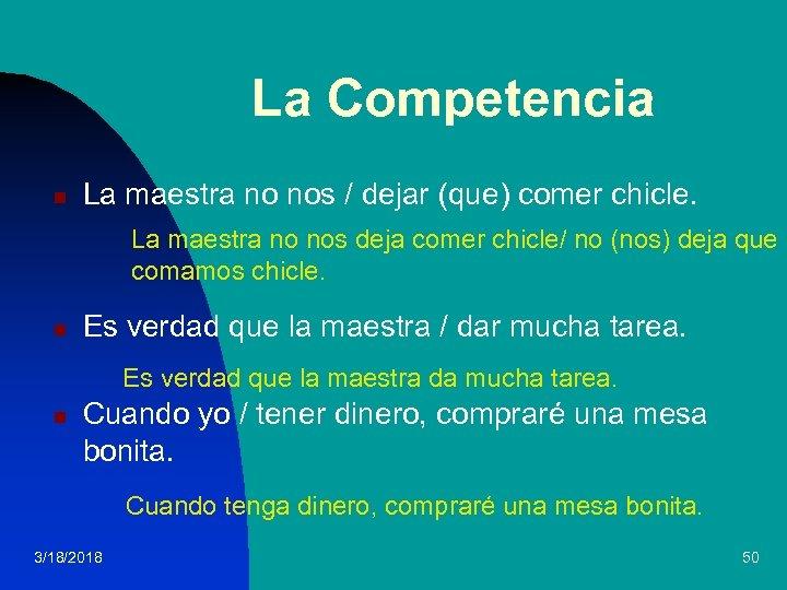 La Competencia n La maestra no nos / dejar (que) comer chicle. La maestra