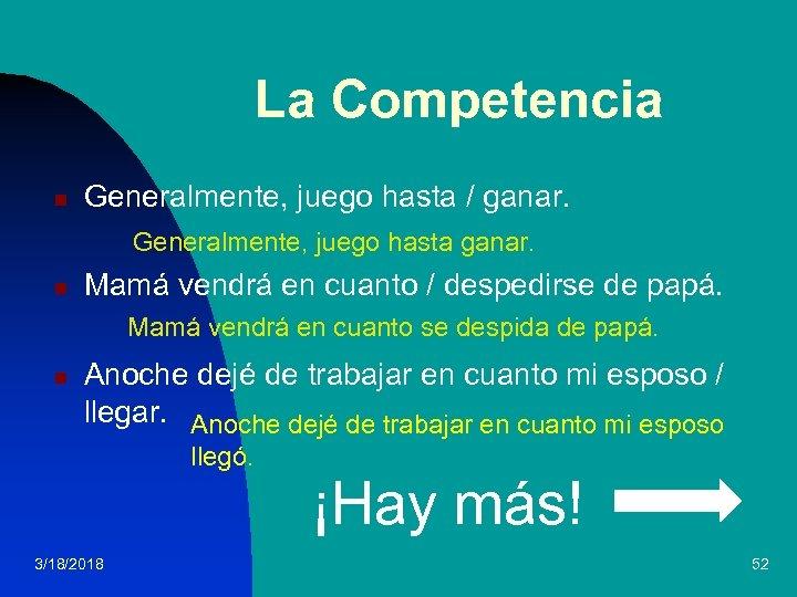 La Competencia n Generalmente, juego hasta / ganar. Generalmente, juego hasta ganar. n Mamá