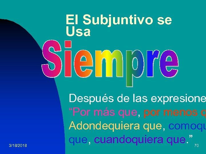 """El Subjuntivo se Usa 3/18/2018 Después de las expresione """"Por más que, por menos"""