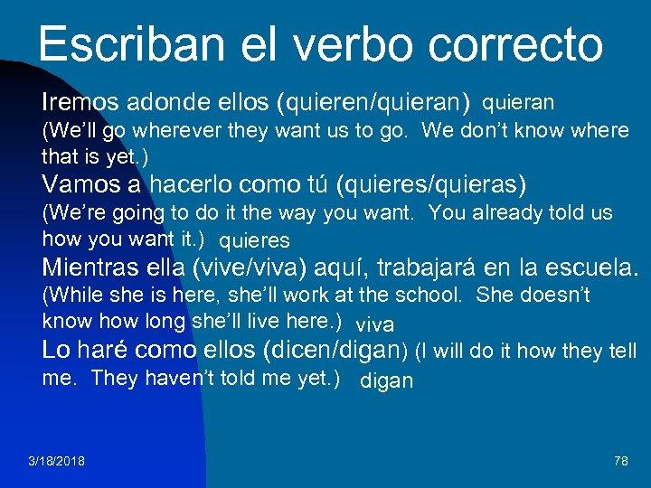 Escriban el verbo correcto Iremos adonde ellos (quieren/quieran) quieran (We'll go wherever they want