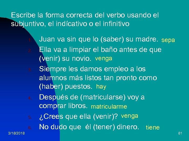 Escribe la forma correcta del verbo usando el subjuntivo, el indícativo o el infinitivo