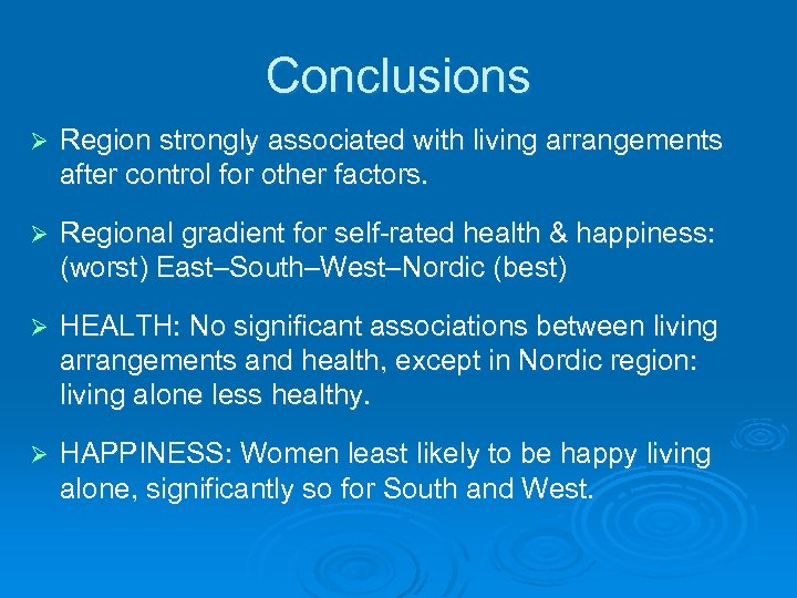Conclusions Ø Region strongly associated with living arrangements after control for other factors. Ø