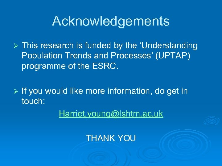 Acknowledgements Ø This research is funded by the 'Understanding Population Trends and Processes' (UPTAP)