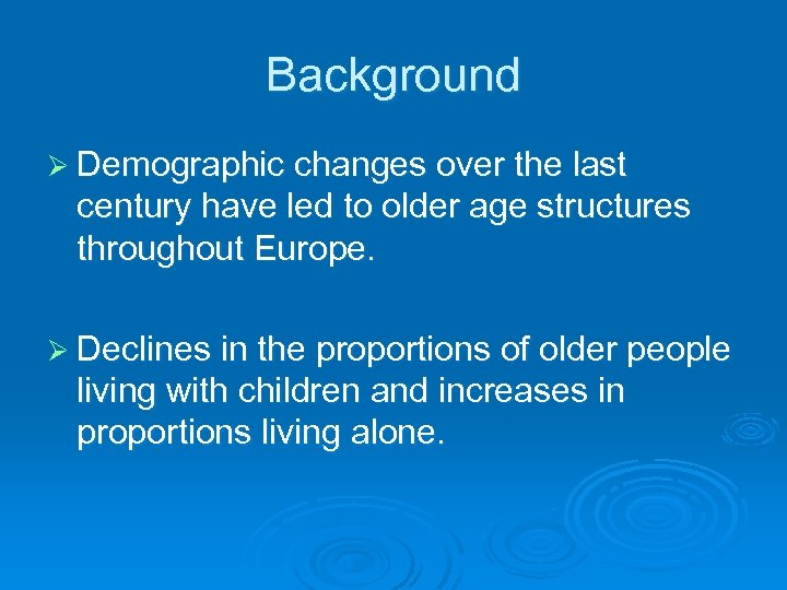 Background Ø Demographic changes over the last century have led to older age structures
