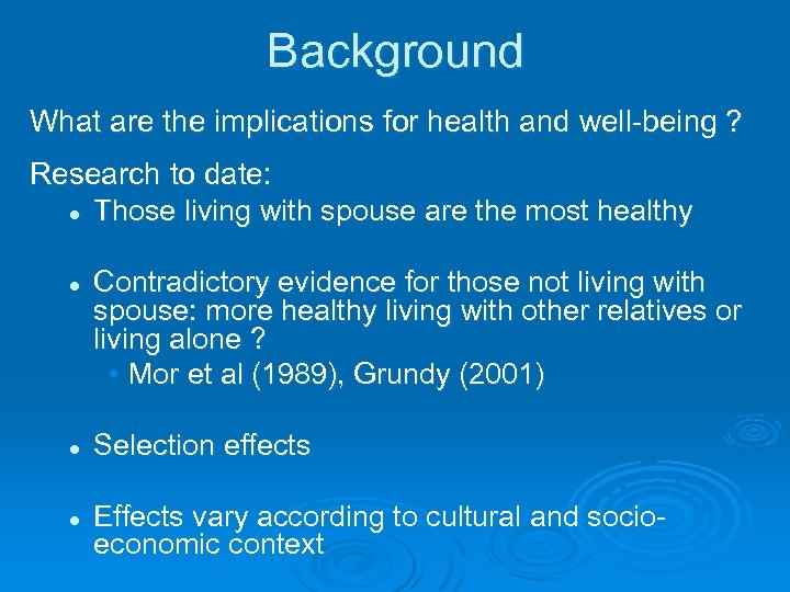 Background What are the implications for health and well-being ? Research to date: l