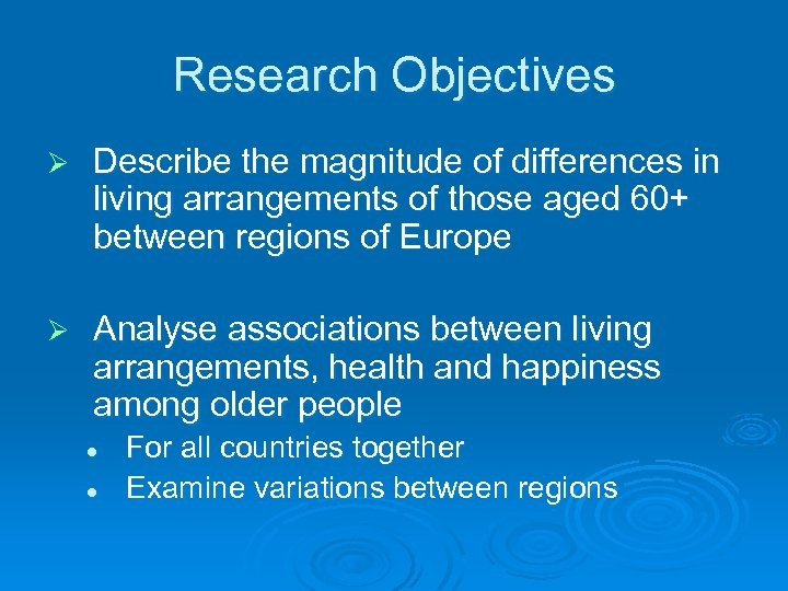 Research Objectives Ø Describe the magnitude of differences in living arrangements of those aged
