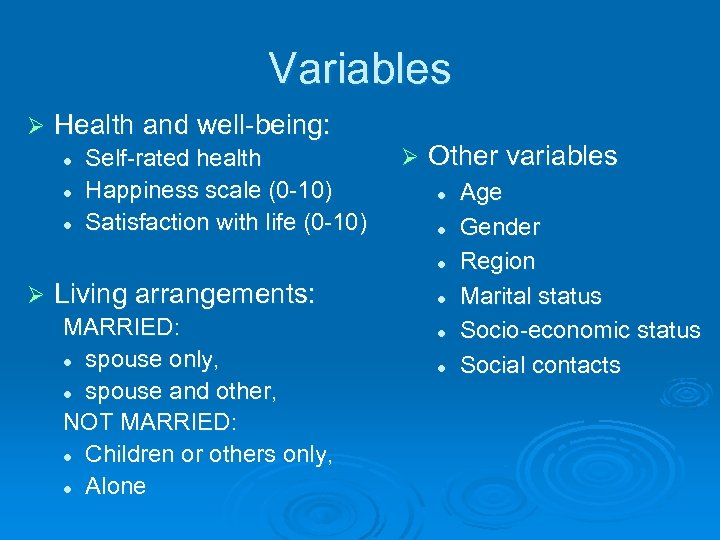 Variables Ø Health and well-being: l l l Self-rated health Happiness scale (0 -10)