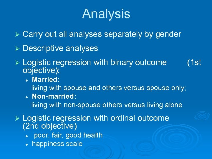 Analysis Ø Carry out all analyses separately by gender Ø Descriptive analyses Ø Logistic