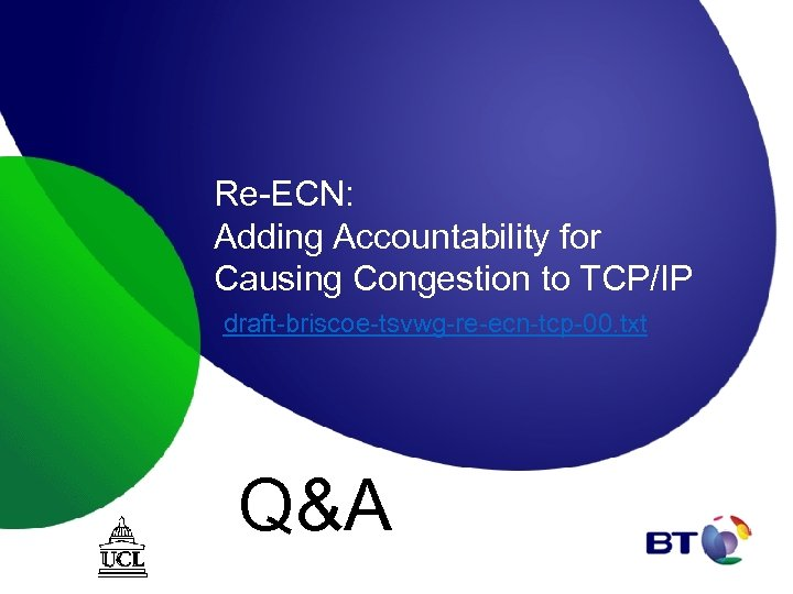 Re-ECN: Adding Accountability for Causing Congestion to TCP/IP draft-briscoe-tsvwg-re-ecn-tcp-00. txt Q&A