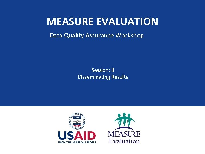 MEASURE EVALUATION Data Quality Assurance Workshop Session: 8 Disseminating Results