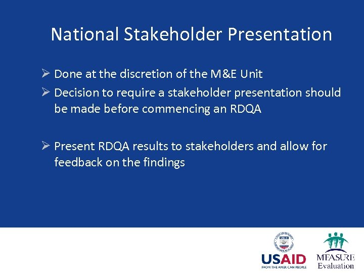 National Stakeholder Presentation Ø Done at the discretion of the M&E Unit Ø Decision