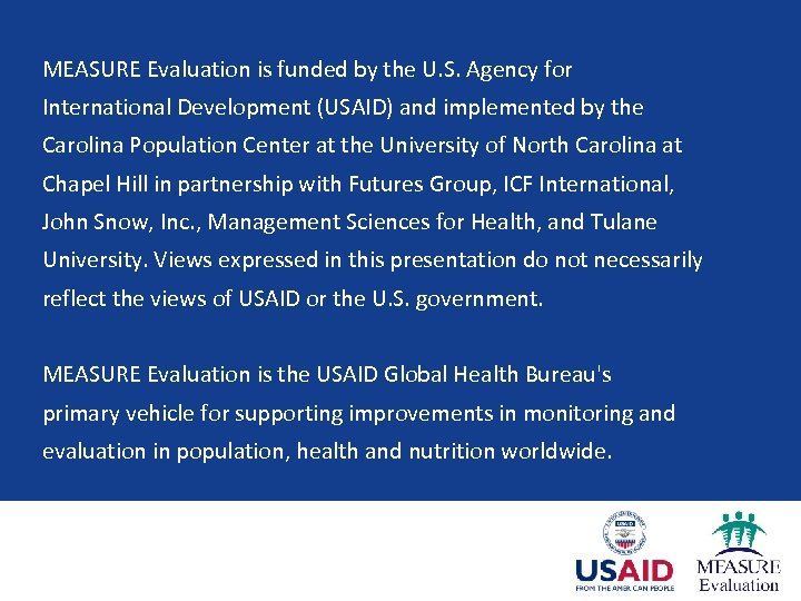 MEASURE Evaluation is funded by the U. S. Agency for International Development (USAID) and