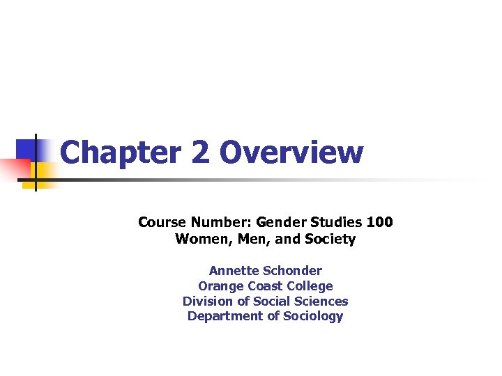 Chapter 2 Overview Course Number: Gender Studies 100 Women, Men, and Society Annette Schonder