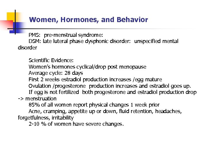 Women, Hormones, and Behavior PMS: pre-menstrual syndrome: DSM: late luteral phase dysphonic disorder: unspecified