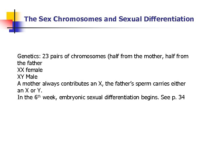 The Sex Chromosomes and Sexual Differentiation Genetics: 23 pairs of chromosomes (half from the