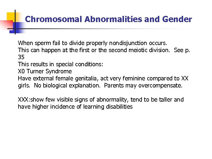 Chromosomal Abnormalities and Gender When sperm fail to divide properly nondisjunction occurs. This can