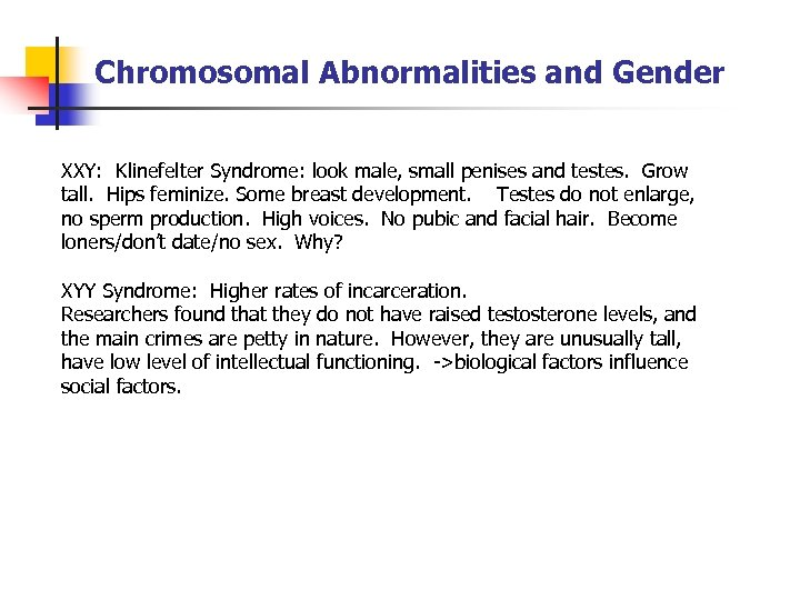 Chromosomal Abnormalities and Gender XXY: Klinefelter Syndrome: look male, small penises and testes. Grow