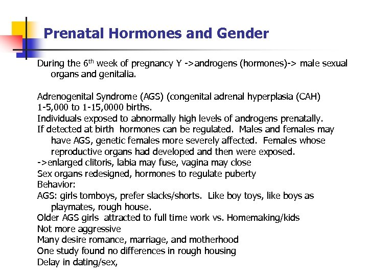 Prenatal Hormones and Gender During the 6 th week of pregnancy Y ->androgens (hormones)->