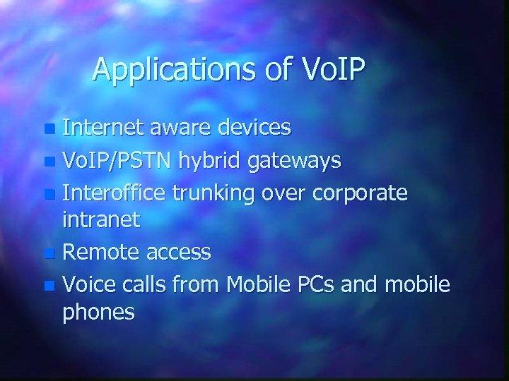 Applications of Vo. IP Internet aware devices n Vo. IP/PSTN hybrid gateways n Interoffice