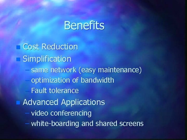 Benefits Cost Reduction n Simplification n – same network (easy maintenance) – optimization of
