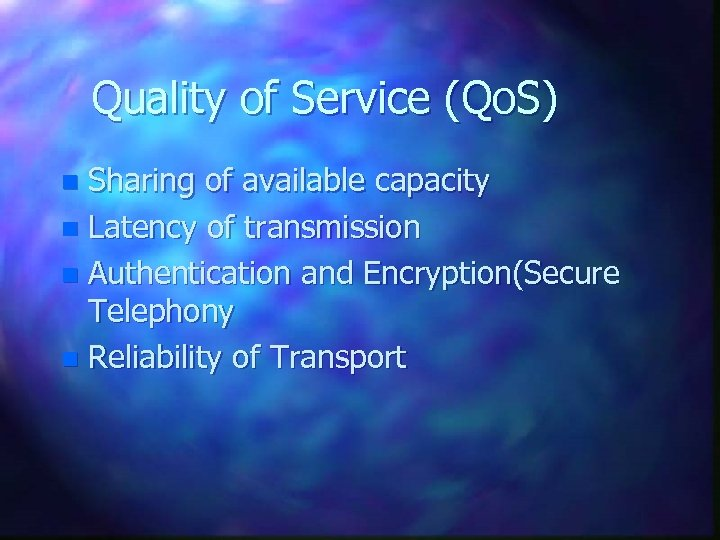 Quality of Service (Qo. S) Sharing of available capacity n Latency of transmission n