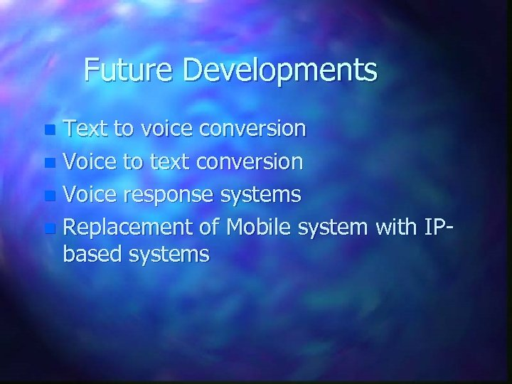 Future Developments Text to voice conversion n Voice to text conversion n Voice response