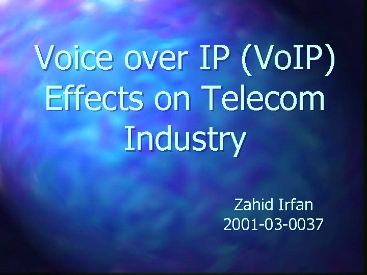 Voice over IP (Vo. IP) Effects on Telecom Industry Zahid Irfan 2001 -03 -0037