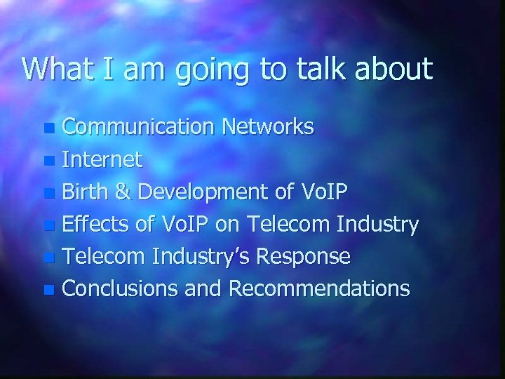 What I am going to talk about Communication Networks n Internet n Birth &