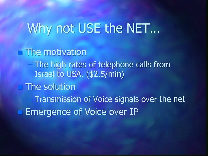 Why not USE the NET… n The motivation – The high rates of telephone