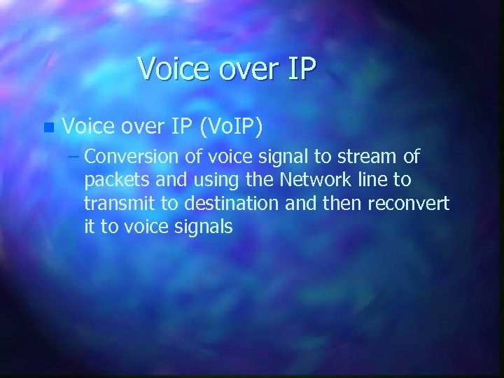 Voice over IP n Voice over IP (Vo. IP) – Conversion of voice signal