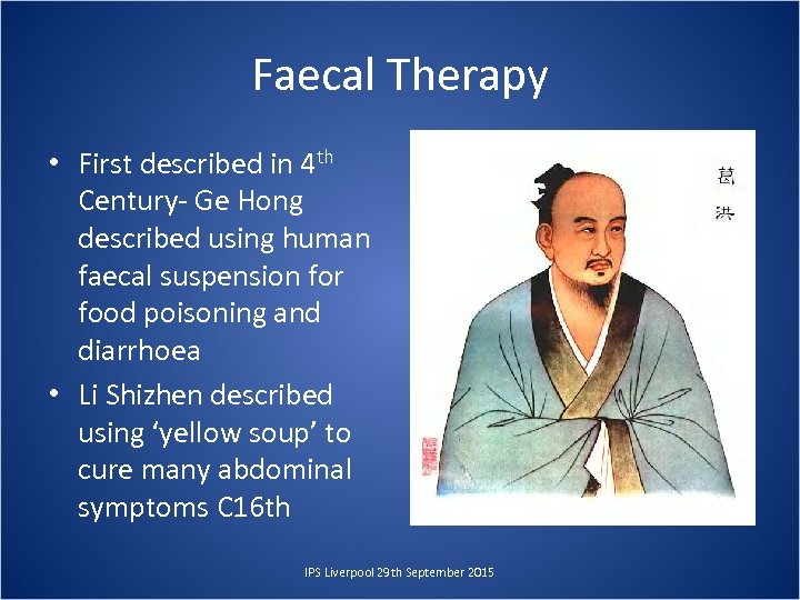 Faecal Therapy • First described in 4 th Century- Ge Hong described using human