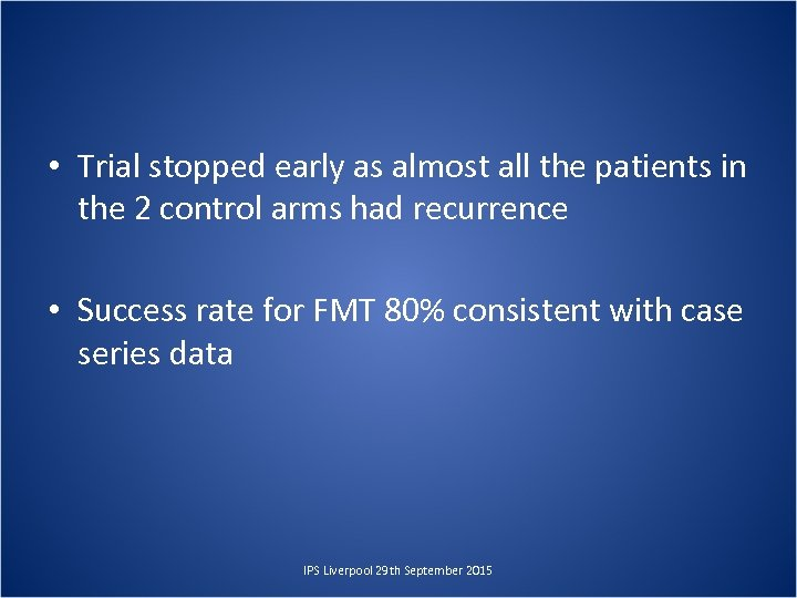 • Trial stopped early as almost all the patients in the 2 control