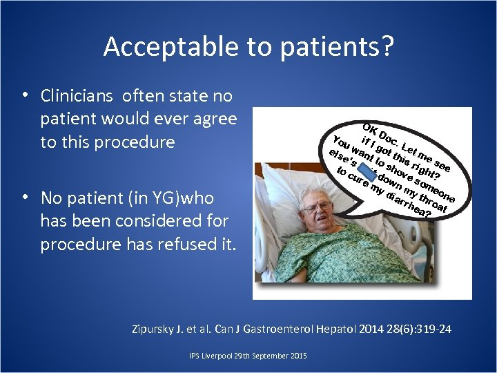 Acceptable to patients? • Clinicians often state no patient would ever agree to this