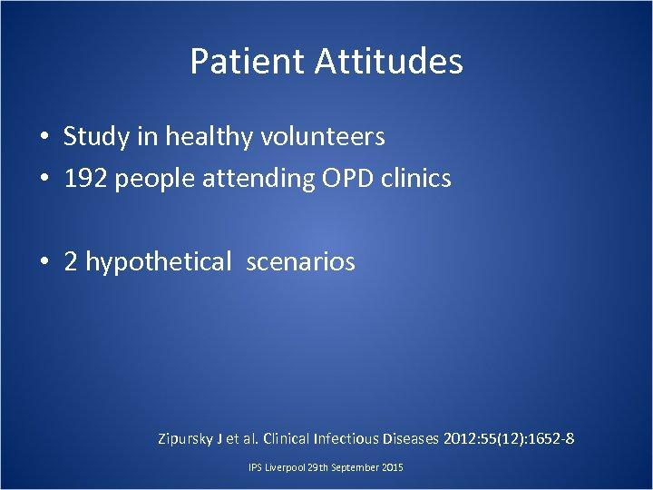 Patient Attitudes • Study in healthy volunteers • 192 people attending OPD clinics •