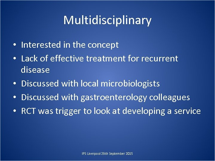 Multidisciplinary • Interested in the concept • Lack of effective treatment for recurrent disease