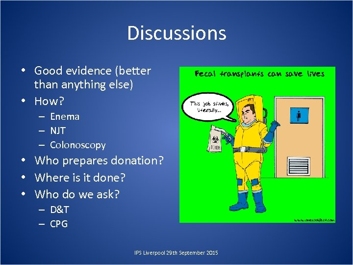 Discussions • Good evidence (better than anything else) • How? – Enema – NJT