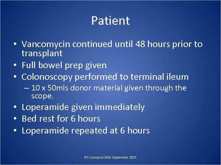 Patient • Vancomycin continued until 48 hours prior to transplant • Full bowel prep