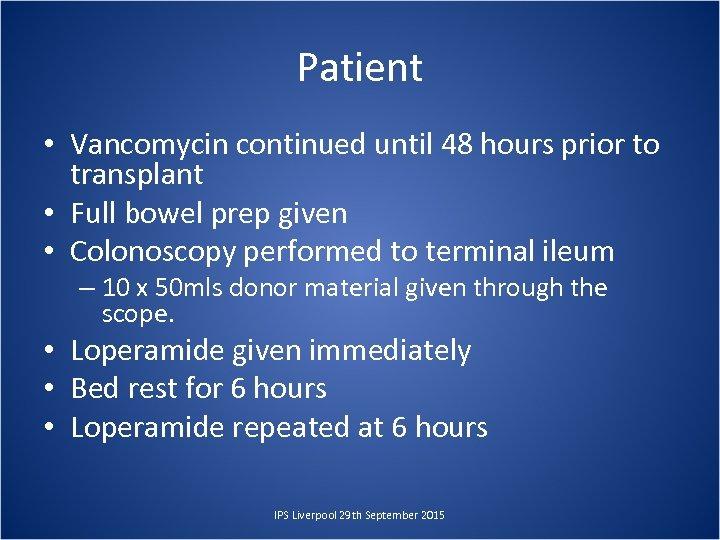 Patient • Vancomycin continued until 48 hours prior to transplant • Full bowel prep
