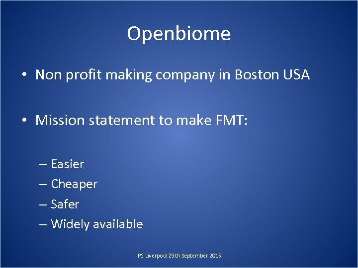 Openbiome • Non profit making company in Boston USA • Mission statement to make