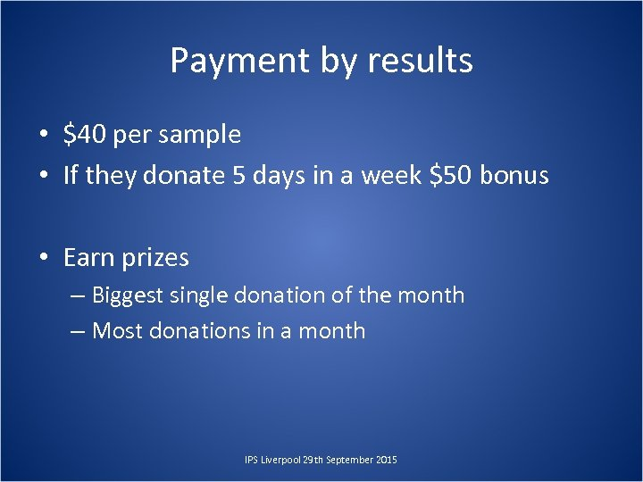 Payment by results • $40 per sample • If they donate 5 days in