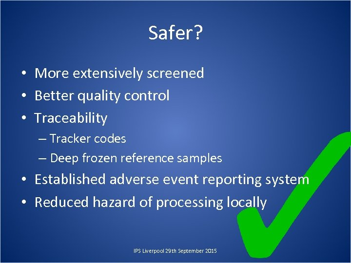 Safer? • More extensively screened • Better quality control • Traceability – Tracker codes
