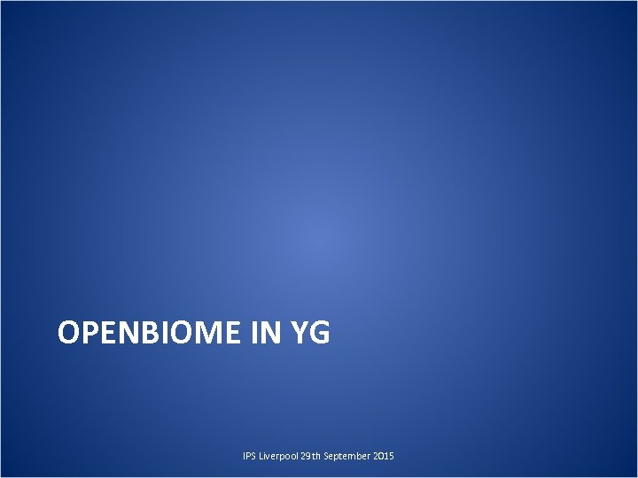 OPENBIOME IN YG IPS Liverpool 29 th September 2015