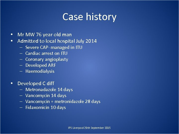 Case history • Mr MW 76 year old man • Admitted to local hospital