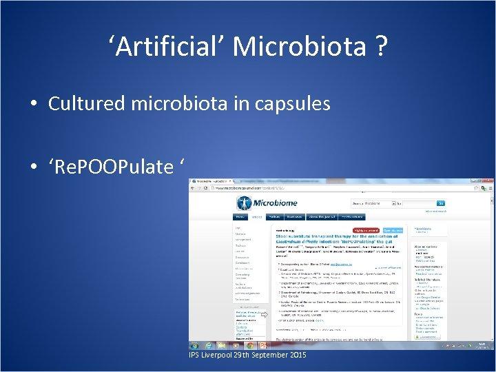 'Artificial' Microbiota ? • Cultured microbiota in capsules • 'Re. POOPulate ' IPS Liverpool