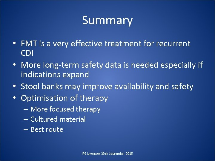 Summary • FMT is a very effective treatment for recurrent CDI • More long-term